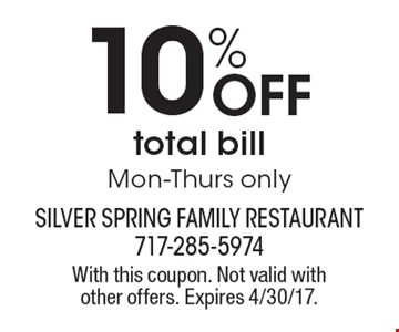 10% Off total bill Mon-Thurs only. With this coupon. Not valid with other offers. Expires 4/30/17.