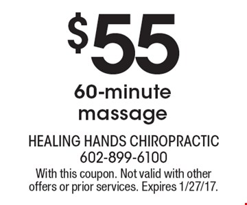 $55 for a 60-minute massage. With this coupon. Not valid with other offers or prior services. Expires 1/27/17.