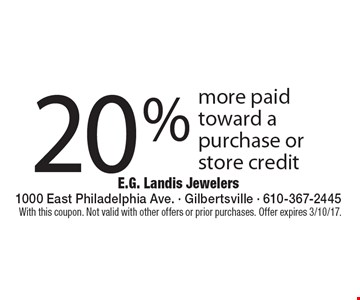 20% more paid toward a purchase or store credit. With this coupon. Not valid with other offers or prior purchases. Offer expires 3/10/17.