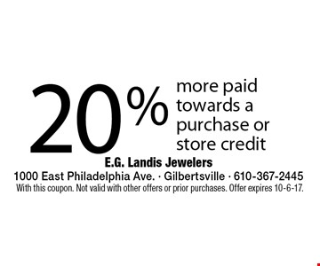 20% more paid towards a purchase or store credit. With this coupon. Not valid with other offers or prior purchases. Offer expires 10-6-17.
