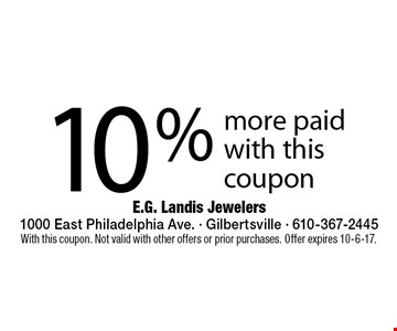 10% more paid with this coupon. With this coupon. Not valid with other offers or prior purchases. Offer expires 10-6-17.