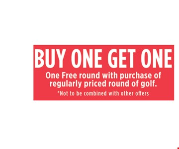 Buy one, get one. One Free ground with purchase of regularly priced round of golf. *Not to be combined with other offers.