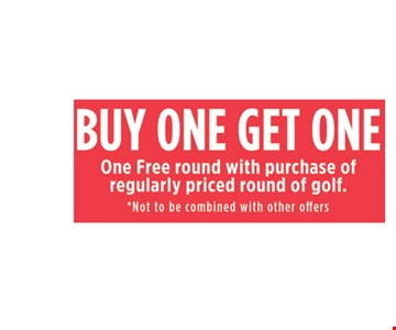 Buy one, get one free round with purchase of regularly priced round of golf. Not to be combined with other offers.