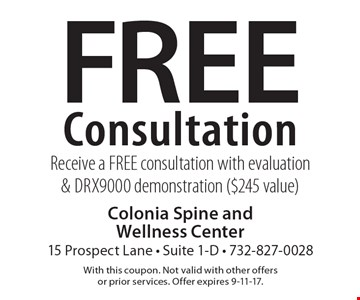 Free Consultation Receive a FREE consultation with evaluation & DRX9000 demonstration ($245 value). With this coupon. Not valid with other offers or prior services. Offer expires 9-11-17.
