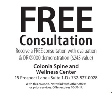 Free consultation. Receive a free consultation with evaluation & DRX9000 demonstration ($245 value). With this coupon. Not valid with other offers or prior services. Offer expires 10-31-17.
