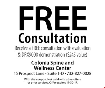 Free Consultation Receive a FREE consultation with evaluation & DRX9000 demonstration ($245 value). With this coupon. Not valid with other offers or prior services. Offer expires 11-30-17.