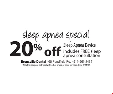 sleep apnea special 20% off Sleep Apnea Device includes FREE sleep apnea consultation. With this coupon. Not valid with other offers or prior services. Exp. 2/24/17.
