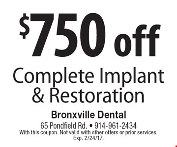 $750 off Complete Implant & Restoration. With this coupon. Not valid with other offers or prior services. Exp. 2/24/17.