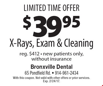 Limited Time Offer $39.95 X-Rays, Exam & Cleaning, reg. $412 - new patients only, without insurance. With this coupon. Not valid with other offers or prior services. Exp. 2/24/17.