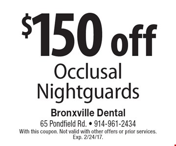 $150 off Occlusal Nightguards. With this coupon. Not valid with other offers or prior services. Exp. 2/24/17.