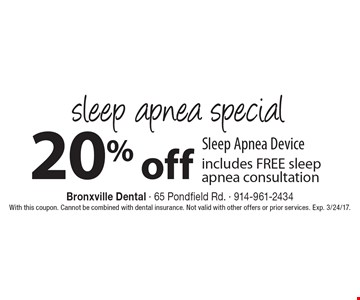 Sleep apnea special 20% off Sleep Apnea Device includes FREE sleep apnea consultation. With this coupon. Cannot be combined with dental insurance. Not valid with other offers or prior services. Exp. 3/24/17.