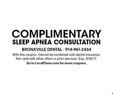 COMPLIMENTARY sleep apnea consultation. With this coupon. Cannot be combined with dental insurance. Not valid with other offers or prior services. Exp. 9/29/17. Go to LocalFlavor.com for more coupons.