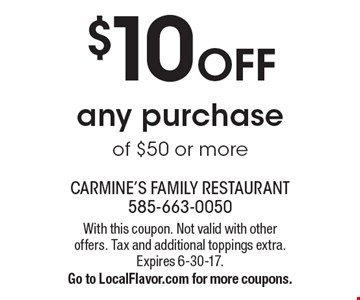 $10 Off any purchase of $50 or more. With this coupon. Not valid with other offers. Tax and additional toppings extra. Expires 6-30-17.Go to LocalFlavor.com for more coupons.