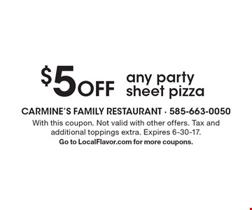 $5 Off any party sheet pizza. With this coupon. Not valid with other offers. Tax and additional toppings extra. Expires 6-30-17.Go to LocalFlavor.com for more coupons.