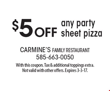 $5 off any party sheet pizza. With this coupon. Tax & additional toppings extra. Not valid with other offers. Expires 3-3-17.