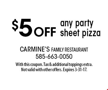 $5 off any party sheet pizza. With this coupon. Tax & additional toppings extra. Not valid with other offers. Expires 3-31-17.