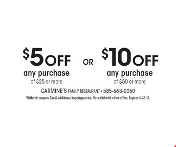 $10 off any purchase of $50 or more OR $5 off any purchase of $25 or more. With this coupon. Tax & additional toppings extra. Not valid with other offers. Expires 4-28-17.