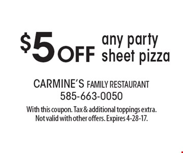 $5 off any party sheet pizza. With this coupon. Tax & additional toppings extra. Not valid with other offers. Expires 4-28-17.