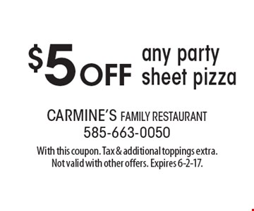 $5 off any party sheet pizza. With this coupon. Tax & additional toppings extra. Not valid with other offers. Expires 6-2-17.