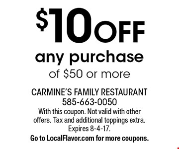 $10 off any purchase of $50 or more. With this coupon. Not valid with other offers. Tax and additional toppings extra. Expires 8-4-17. Go to LocalFlavor.com for more coupons.