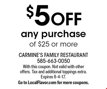 $5 off any purchase of $25 or more. With this coupon. Not valid with other offers. Tax and additional toppings extra. Expires 8-4-17. Go to LocalFlavor.com for more coupons.