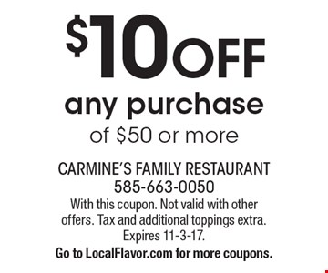 $10 OFF any purchase of $50 or more. With this coupon. Not valid with other offers. Tax and additional toppings extra. Expires 11-3-17. Go to LocalFlavor.com for more coupons.