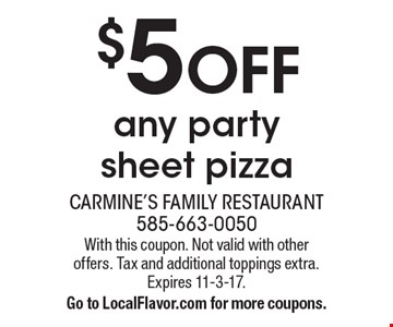$5 OFF any party sheet pizza. With this coupon. Not valid with other offers. Tax and additional toppings extra. Expires 11-3-17. Go to LocalFlavor.com for more coupons.