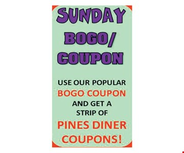 Sunday BOGO Coupon. Use our popular BOGO Coupon and get a strip of Pines Diner Coupons!