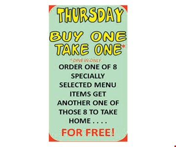 Thursday Buy One, Take One. Order one of 8 specially selected menu items, get another of of those 8 to take home for free!