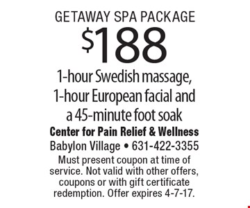 Getaway Spa Package! $188 1-hour Swedish massage, 1-hour European facial and a 45-minute foot soak. Must present coupon at time of service. Not valid with other offers, coupons or with gift certificate redemption. Offer expires 4-7-17.