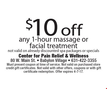 $10 off any 1-hour massage or facial treatment. Not valid on already discounted spa packages or specials. Must present coupon at time of service. Not valid on purchased store credit gift certificates. Not valid with other offers, coupons or with gift certificate redemption. Offer expires 4-7-17.