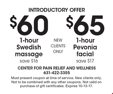 Introductory offer $65 1-hour Pevonia facial save $17 OR $60 1-hour Swedish massage save $16. . Must present coupon at time of service. New clients only. Not to be combined with any other coupons. Not valid on purchase of gift certificates. Expires 10-13-17.