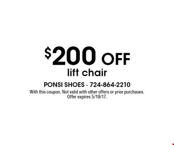 $200 Off lift chair. With this coupon. Not valid with other offers or prior purchases. Offer expires 5/19/17.