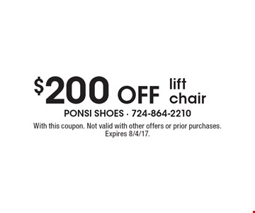 $200 off lift chair. With this coupon. Not valid with other offers or prior purchases. Expires 8/4/17.