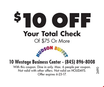 $10 off Your Total Check Of $75 Or More. With this coupon. Dine in only. Max. 6 people per coupon. Not valid with other offers. Not valid on HOLIDAYS.Offer expires 6-23-17.