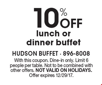 10% Off lunch or dinner buffet. With this coupon. Dine-in only. Limit 6 people per table. Not to be combined with other offers. NOT VALID ON HOLIDAYS. Offer expires 12/29/17.