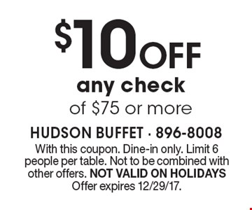 $10 Off any check of $75 or more. With this coupon. Dine-in only. Limit 6 people per table. Not to be combined with other offers. NOT VALID ON HOLIDAYS. Offer expires 12/29/17.