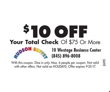 $10 off Your Total Check Of $75 Or More. With this coupon. Dine in only. Max. 6 people per coupon. Not valid with other offers. Not valid on HOLIDAYS. Offer expires 9-25-17.