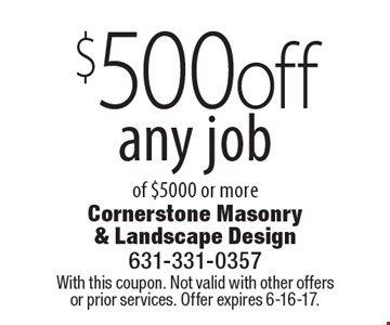 $500 Off Any Job Of $5000 Or More. With this coupon. Not valid with other offers or prior services. Offer expires 6-16-17.
