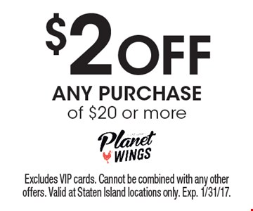 $2 off any purchase of $20 or more. Excludes VIP cards. Cannot be combined with any other offers. Valid at Staten Island locations only. Exp. 1/31/17.