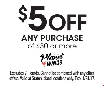 $5 off any purchase of $30 or more. Excludes VIP cards. Cannot be combined with any other offers. Valid at Staten Island locations only. Exp. 1/31/17.