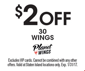$2 off 30 wings. Excludes VIP cards. Cannot be combined with any other offers. Valid at Staten Island locations only. Exp. 1/31/17.