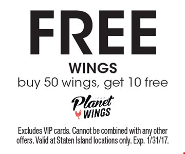 Free wings. Buy 50 wings, get 10 free. Excludes VIP cards. Cannot be combined with any other offers. Valid at Staten Island locations only. Exp. 1/31/17.