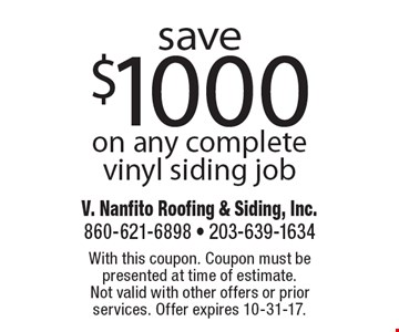 Save $1000 on any complete vinyl siding job. With this coupon. Coupon must be presented at time of estimate. Not valid with other offers or prior services. Offer expires 10-31-17.