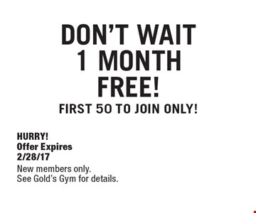 DON'T WAIT! 1 MONTH FREE! FIRST 50 TO JOIN ONLY! HURRY! Offer Expires 2/28/17. New members only. See Gold's Gym for details.