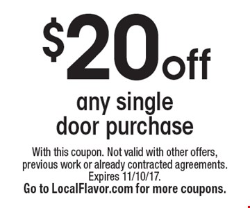 $20 off any single door purchase. With this coupon. Not valid with other offers, previous work or already contracted agreements. Expires 11/10/17. Go to LocalFlavor.com for more coupons.