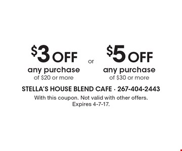 $3 OFF any purchase of $20 or more OR $5 OFF any purchase of $30 or more. With this coupon. Not valid with other offers. Expires 4-7-17.
