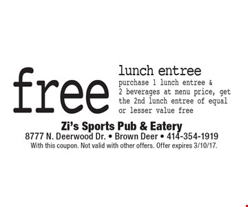 Free lunch entree purchase 1 lunch entree & 2 beverages at menu price, get the 2nd lunch entree of equal or lesser value free. With this coupon. Not valid with other offers. Offer expires 3/10/17.