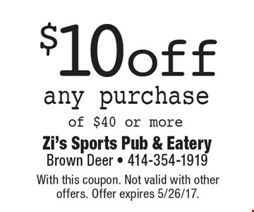 $10 off any purchase of $40 or more. With this coupon. Not valid with other offers. Offer expires 5/26/17.