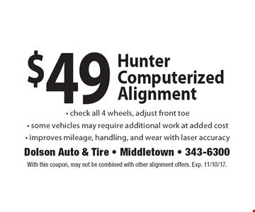 $49 Hunter Computerized Alignment - Check all 4 wheels, adjust front toe. Some vehicles may require additional work at added cost. Improves mileage, handling, and wear with laser accuracy. With this coupon, may not be combined with other alignment offers. Exp. 11/10/17.